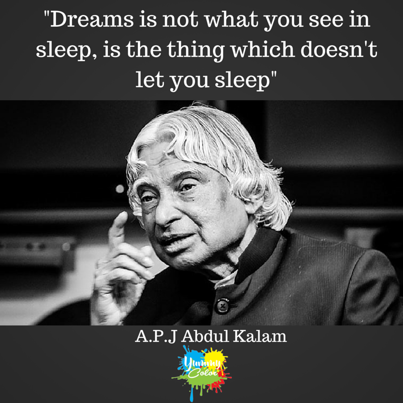 %22Dreams is not what you see in sleep, is the thing which doesn't let you sleep%22